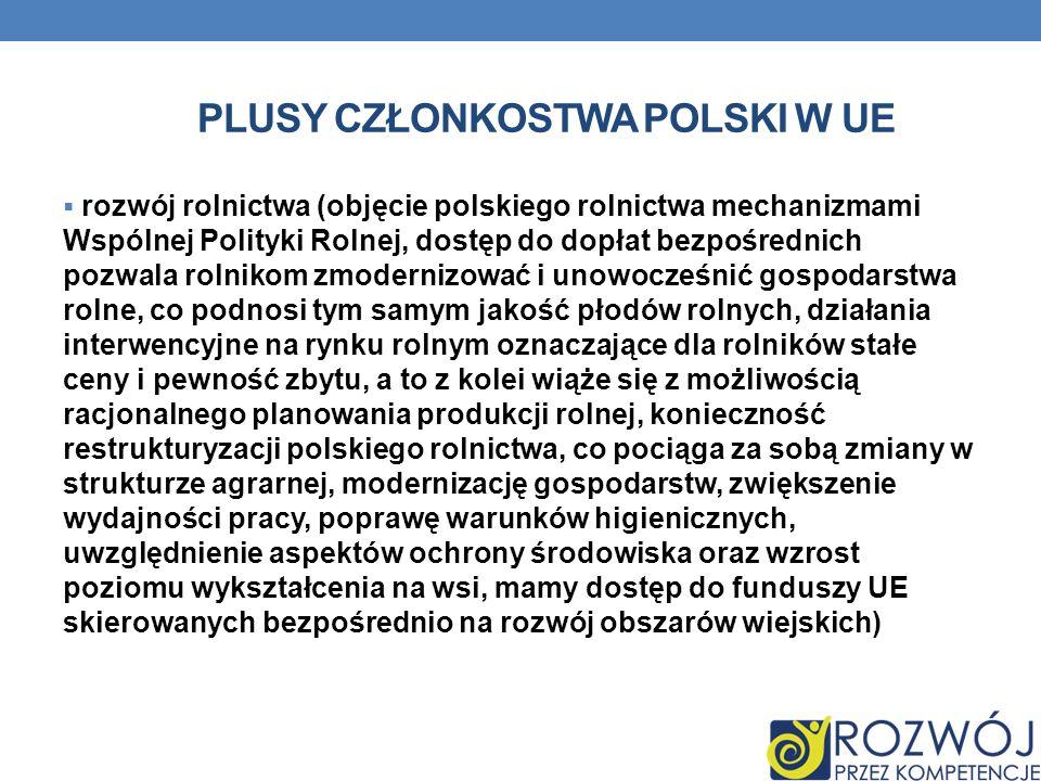 PLUSY CZŁONKOSTWA POLSKI W UE rozwój rolnictwa (objęcie polskiego rolnictwa mechanizmami Wspólnej Polityki Rolnej, dostęp do dopłat bezpośrednich pozw