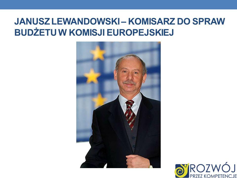 JANUSZ LEWANDOWSKI – KOMISARZ DO SPRAW BUDŻETU W KOMISJI EUROPEJSKIEJ