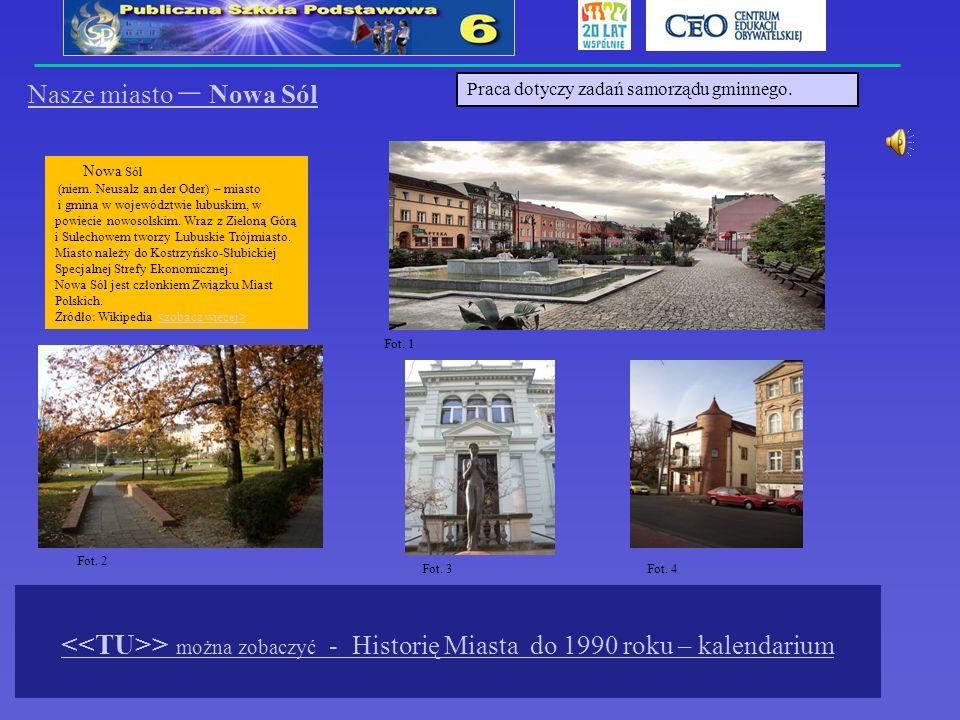 > można zobaczyć - Historię Miasta do 1990 roku – kalendarium Nasze miasto – Nowa Sól Nowa Sól (niem. Neusalz an der Oder) – miasto i gmina w wojewódz