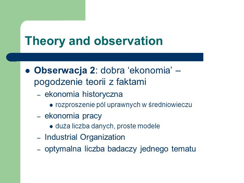Theory and observation Obserwacja 2: dobra ekonomia – pogodzenie teorii z faktami – ekonomia historyczna rozproszenie pól uprawnych w średniowieczu –
