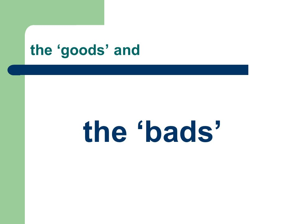 the goods and the bads
