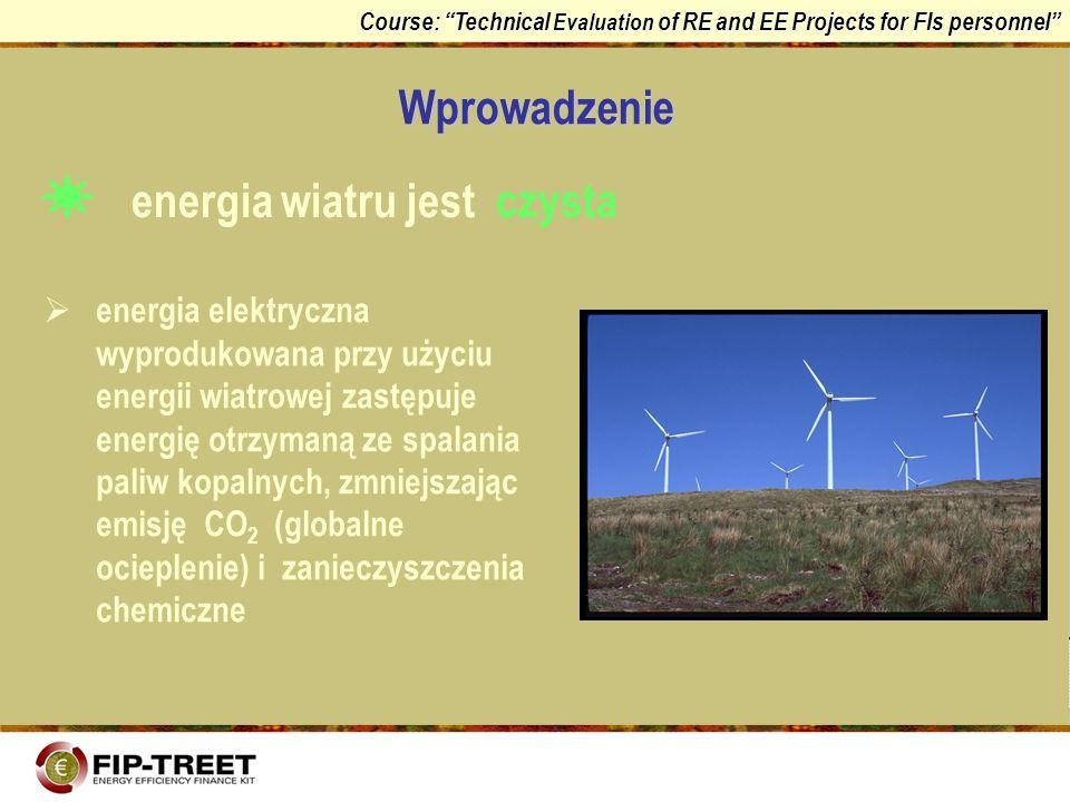 Course: Technical Evaluation of RE and EE Projects for FIs personnel Techniczne zasady funkcjonowania Moc wiatru wiatr to ruch mas powietrza: jest spowodowany różnicami ciśnienia (wskutek różnic temperatury) na wiatr ma wpływ ruch obrotowy ziemi i rzeźba terenu wiatr to przekształcona energia słoneczna (1~2 % energii słonecznej dochodzącej do ziemi)
