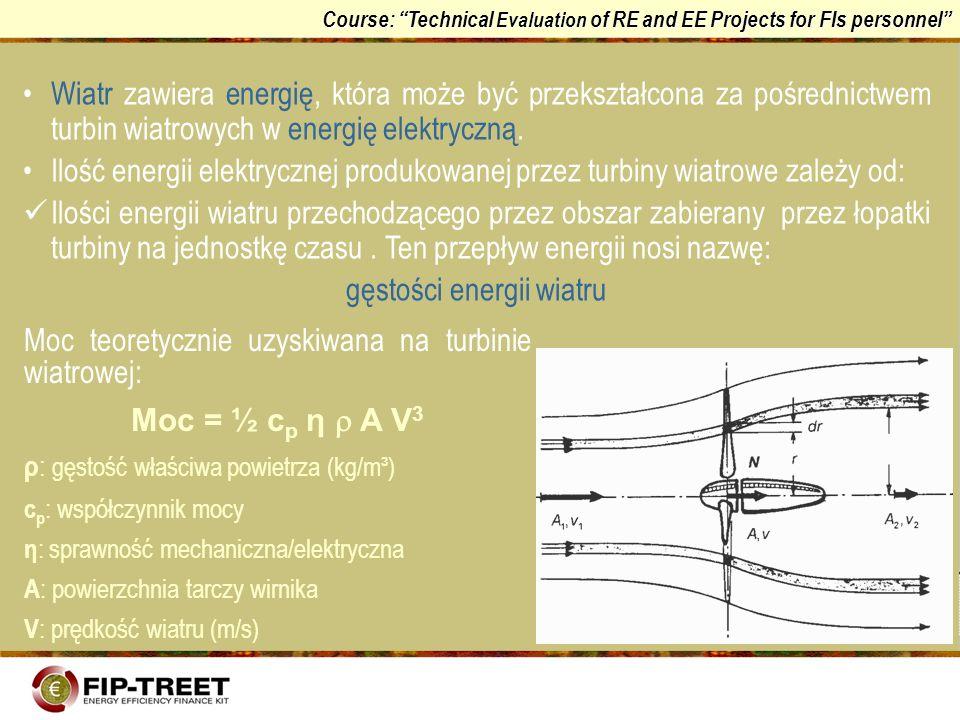 Course: Technical Evaluation of RE and EE Projects for FIs personnel Wiatr zawiera energię, która może być przekształcona za pośrednictwem turbin wiat