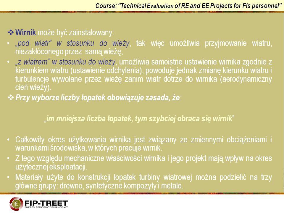 Course: Technical Evaluation of RE and EE Projects for FIs personnel Wirnik może być zainstalowany: pod wiatr w stosunku do wieży, tak więc umożliwia
