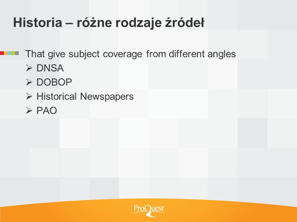 Historia – różne rodzaje źródeł That give subject coverage from different angles DNSA DOBOP Historical Newspapers PAO