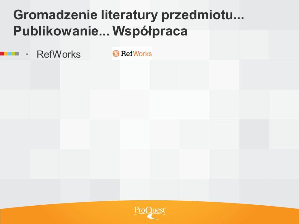 Gromadzenie literatury przedmiotu... Publikowanie... Współpraca RefWorks