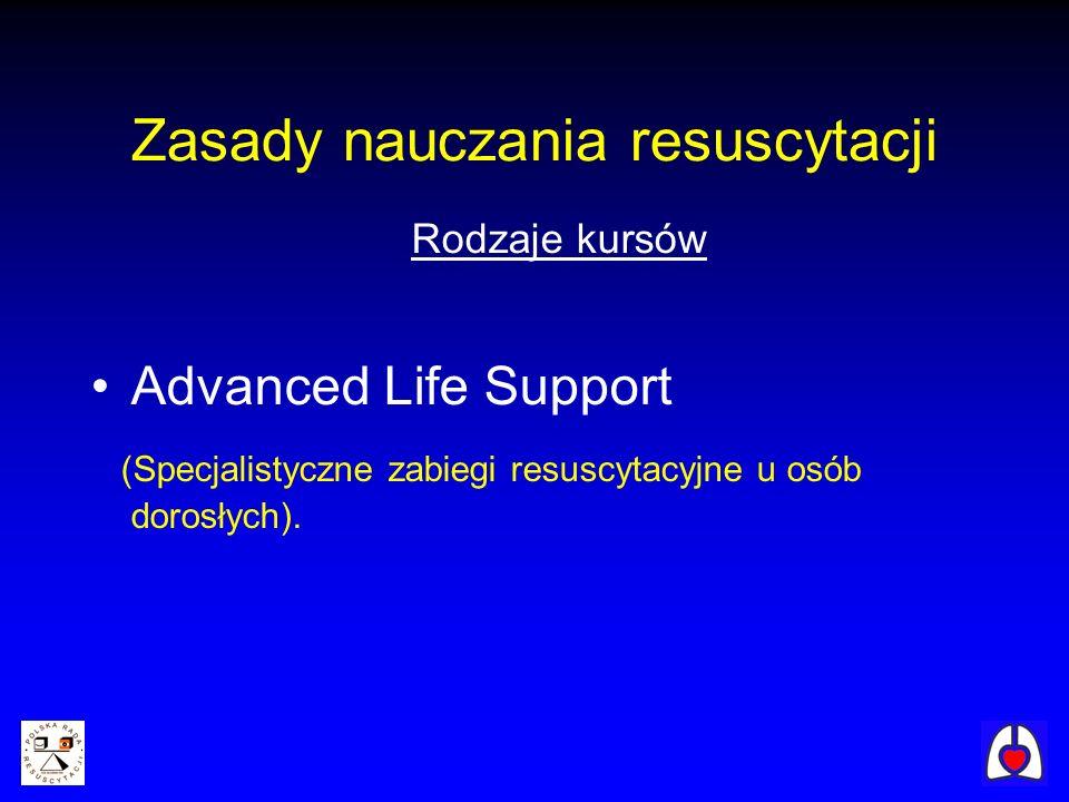 Rodzaje kursów Advanced Life Support (Specjalistyczne zabiegi resuscytacyjne u osób dorosłych). Zasady nauczania resuscytacji
