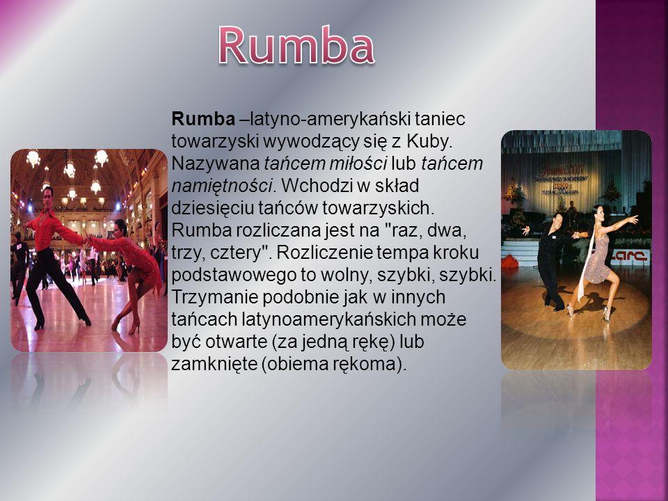 Rumba –latyno-amerykański taniec towarzyski wywodzący się z Kuby. Nazywana tańcem miłości lub tańcem namiętności. Wchodzi w skład dziesięciu tańców to