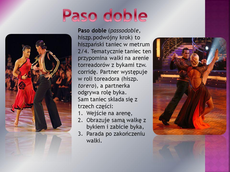 Paso doble (passodoble, hiszp.podwójny krok) to hiszpański taniec w metrum 2/4. Tematycznie taniec ten przypomina walki na arenie torreadorów z bykami