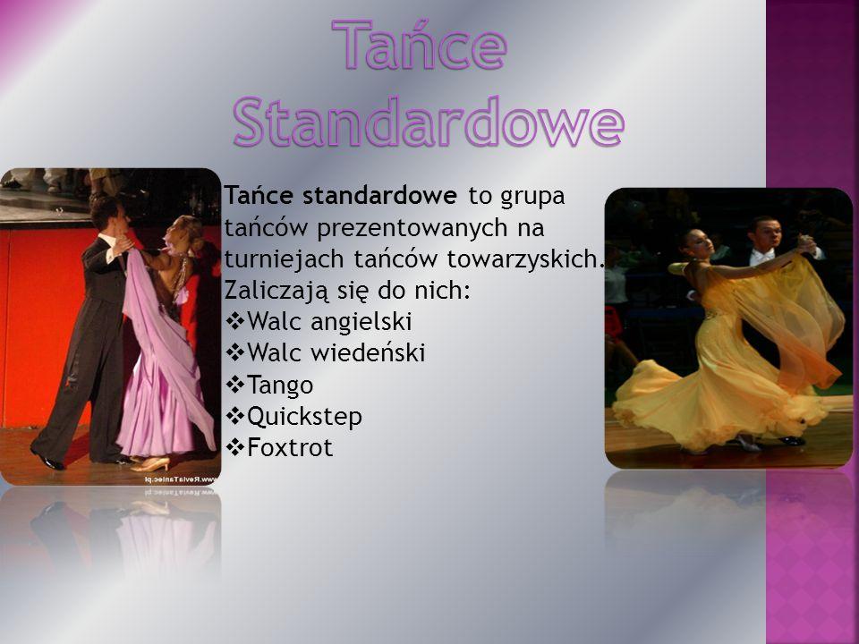 Tańce standardowe to grupa tańców prezentowanych na turniejach tańców towarzyskich. Zaliczają się do nich: Walc angielski Walc wiedeński Tango Quickst