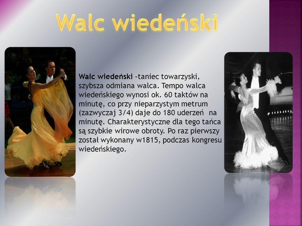 Walc wiedeński –taniec towarzyski, szybsza odmiana walca. Tempo walca wiedeńskiego wynosi ok. 60 taktów na minutę, co przy nieparzystym metrum (zazwyc
