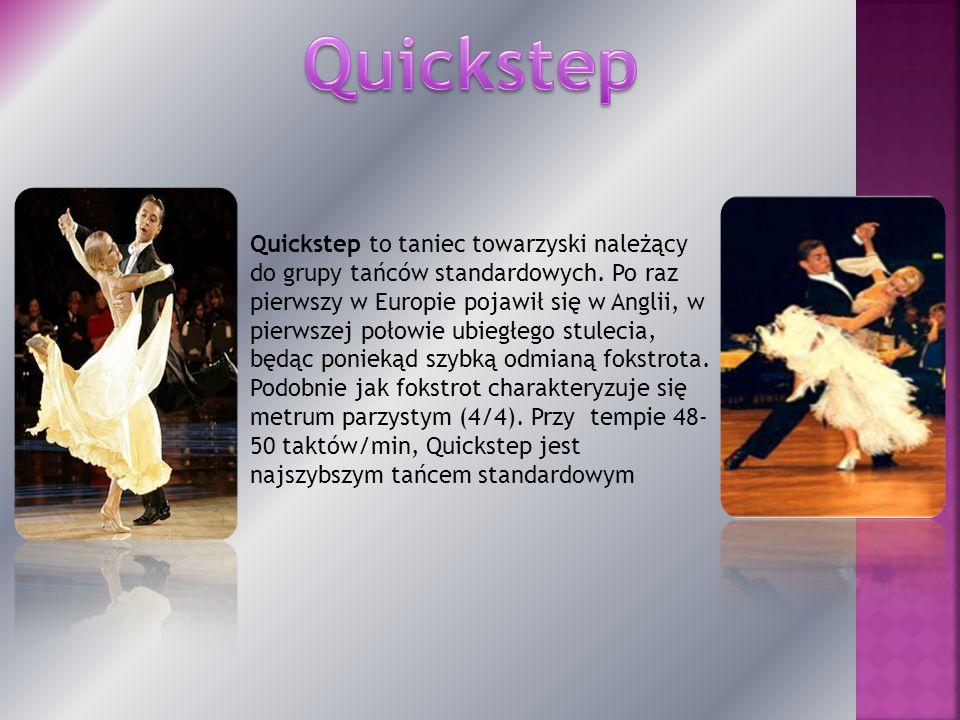 Quickstep to taniec towarzyski należący do grupy tańców standardowych. Po raz pierwszy w Europie pojawił się w Anglii, w pierwszej połowie ubiegłego s
