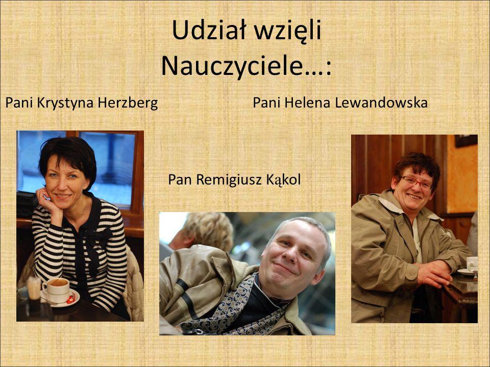 Udział wzięli Nauczyciele…: Pani Krystyna Herzberg Pani Helena Lewandowska Pan Remigiusz K ą kol