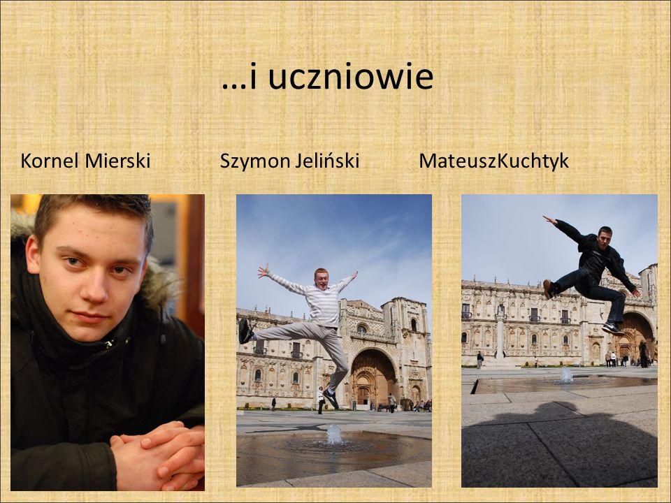 …i uczniowie Kornel Mierski Szymon Jeliński MateuszKuchtyk
