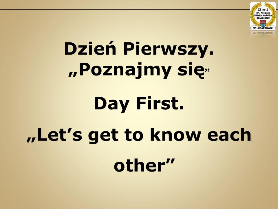 Day First. Lets get to know each other Dzień Pierwszy. Poznajmy się