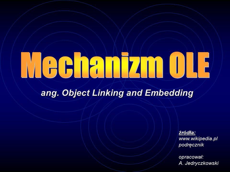 ang. Object Linking and Embedding źródła:www.wikipedia.plpodręcznikopracował: A. Jedryczkowski