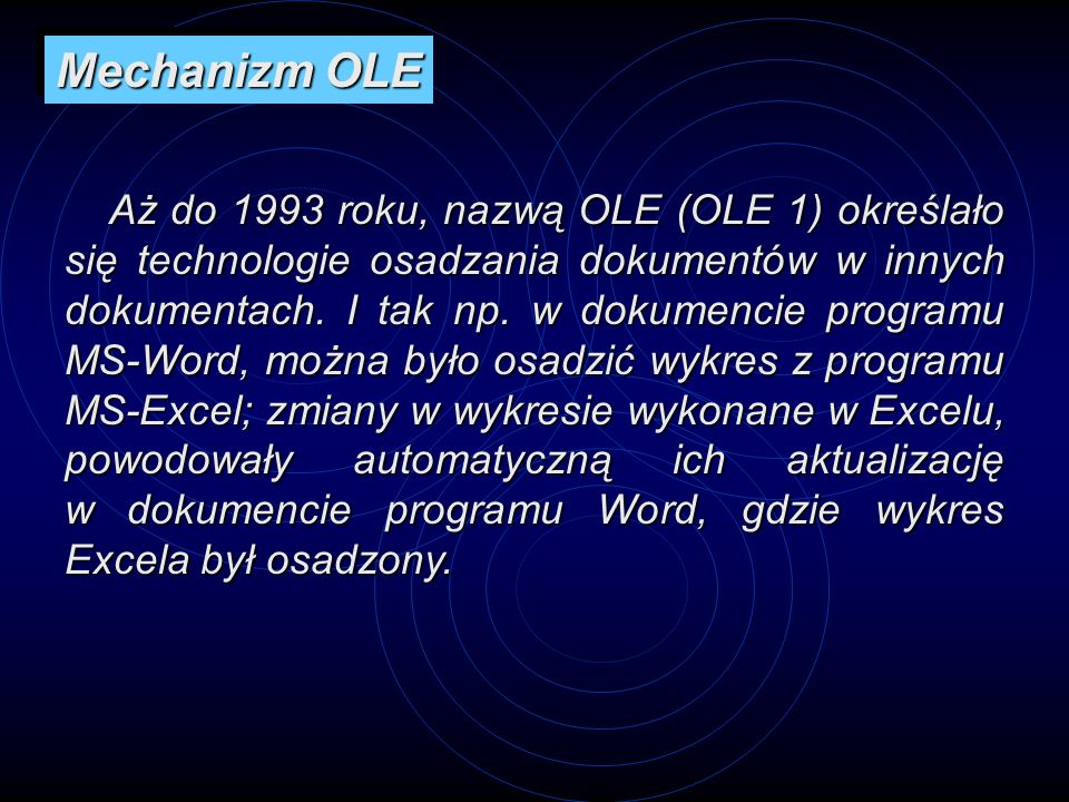 Aż do 1993 roku, nazwą OLE (OLE 1) określało się technologie osadzania dokumentów w innych dokumentach. I tak np. w dokumencie programu MS-Word, można