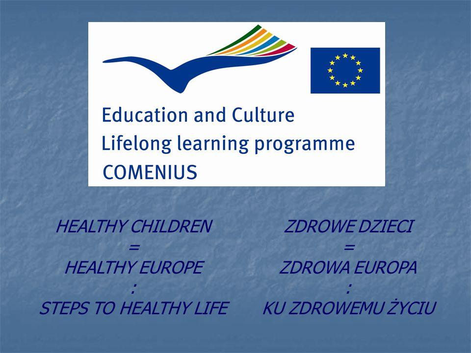 HEALTHY CHILDREN = HEALTHY EUROPE : STEPS TO HEALTHY LIFE ZDROWE DZIECI = ZDROWA EUROPA : KU ZDROWEMU ŻYCIU