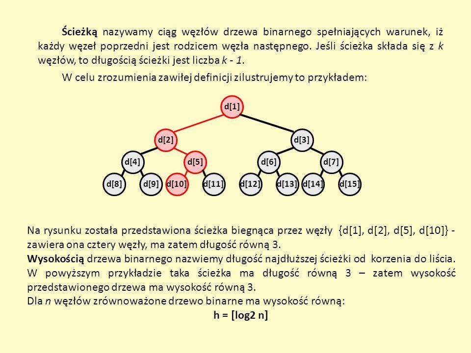 Ścieżką nazywamy ciąg węzłów drzewa binarnego spełniających warunek, iż każdy węzeł poprzedni jest rodzicem węzła następnego. Jeśli ścieżka składa się