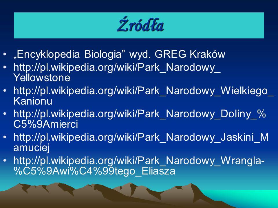 Źródła Encyklopedia Biologia wyd. GREG Kraków http://pl.wikipedia.org/wiki/Park_Narodowy_ Yellowstone http://pl.wikipedia.org/wiki/Park_Narodowy_Wielk