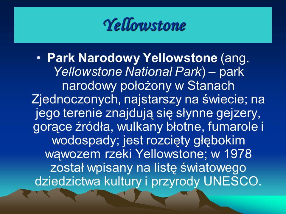 Yellowstone Park Narodowy Yellowstone (ang. Yellowstone National Park) – park narodowy położony w Stanach Zjednoczonych, najstarszy na świecie; na jeg