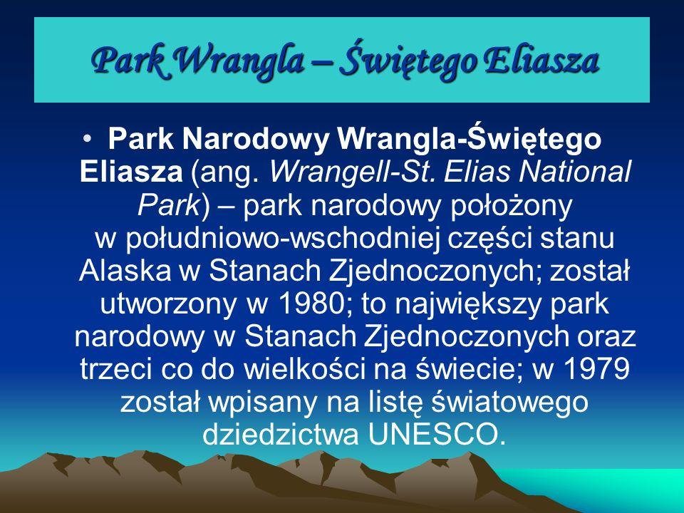 Park Wrangla – Świętego Eliasza Park Narodowy Wrangla-Świętego Eliasza (ang. Wrangell-St. Elias National Park) – park narodowy położony w południowo-w