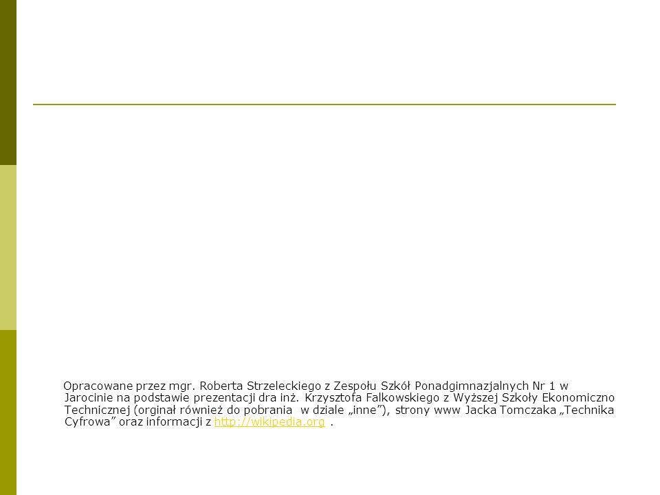 Opracowane przez mgr. Roberta Strzeleckiego z Zespołu Szkół Ponadgimnazjalnych Nr 1 w Jarocinie na podstawie prezentacji dra inż. Krzysztofa Falkowski