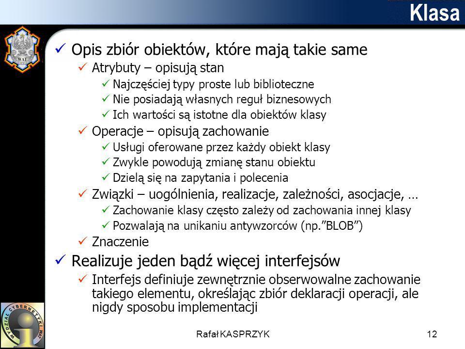 Rafał KASPRZYK12 Klasa Opis zbiór obiektów, które mają takie same Atrybuty – opisują stan Najczęściej typy proste lub biblioteczne Nie posiadają własn