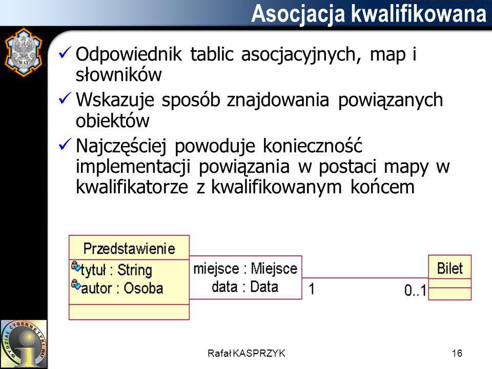 Rafał KASPRZYK16 Asocjacja kwalifikowana Odpowiednik tablic asocjacyjnych, map i słowników Wskazuje sposób znajdowania powiązanych obiektów Najczęście