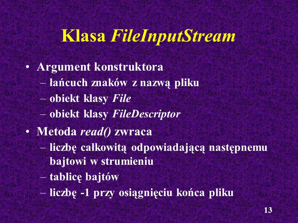 13 Klasa FileInputStream Argument konstruktora –łańcuch znaków z nazwą pliku –obiekt klasy File –obiekt klasy FileDescriptor Metoda read() zwraca –lic