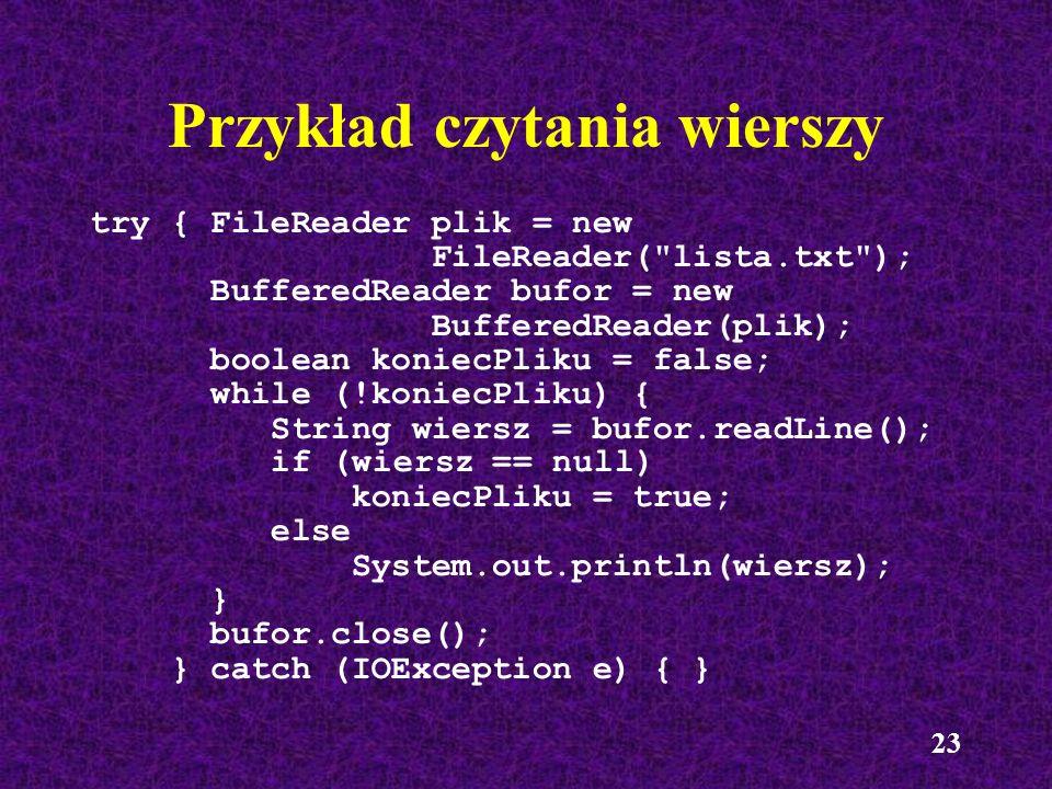 23 Przykład czytania wierszy try { FileReader plik = new FileReader(