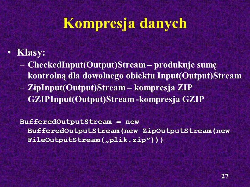 27 Klasy: –CheckedInput(Output)Stream – produkuje sumę kontrolną dla dowolnego obiektu Input(Output)Stream –ZipInput(Output)Stream – kompresja ZIP –GZ