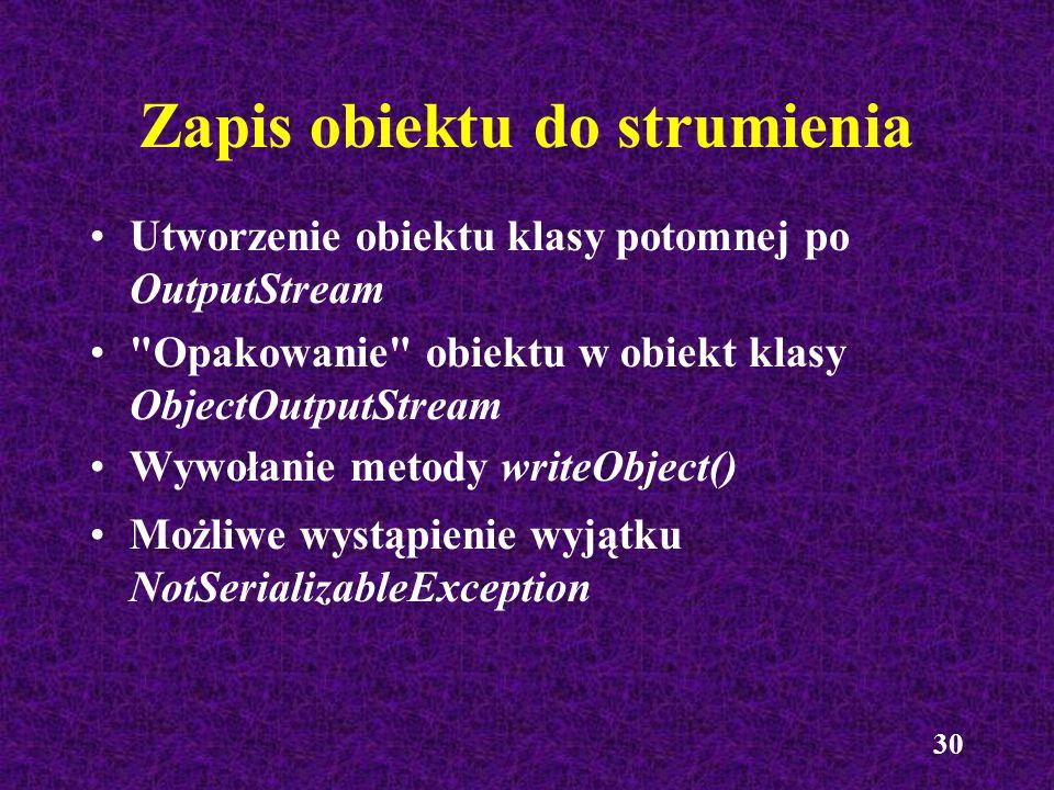 30 Zapis obiektu do strumienia Utworzenie obiektu klasy potomnej po OutputStream