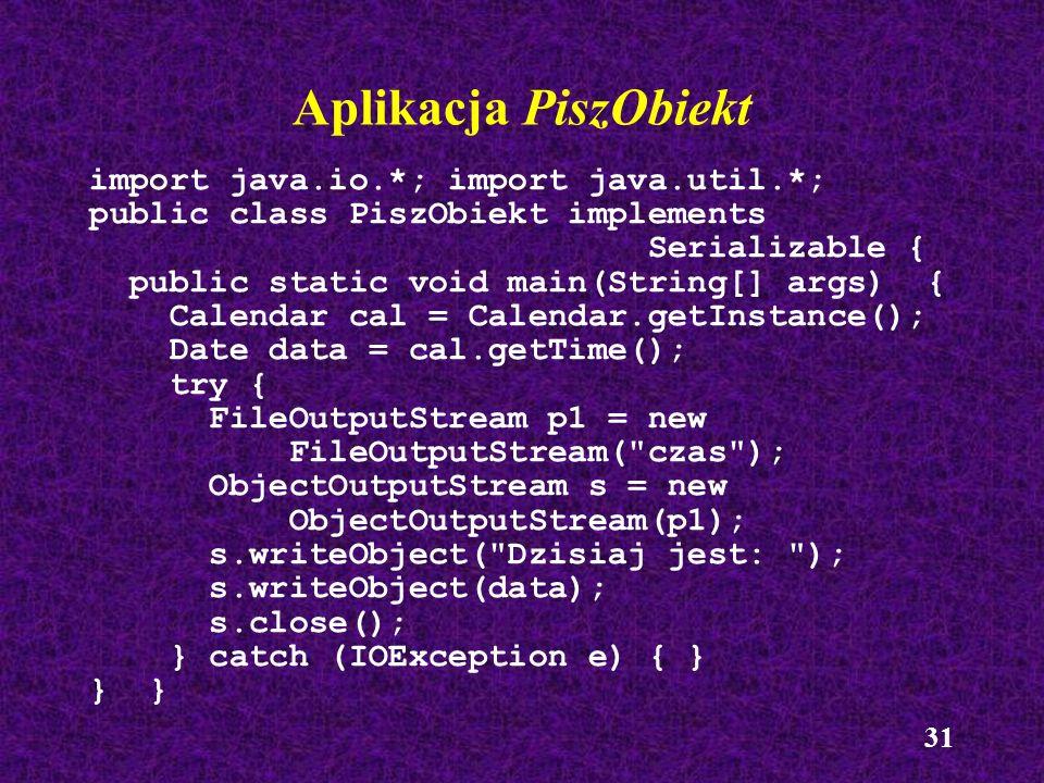 32 Odczyt obiektu ze strumienia Utworzenie obiektu klasy potomnej po InputStream Opakowanie obiektu w obiekt klasy ObjectInputStream Wywołanie metody readObject()