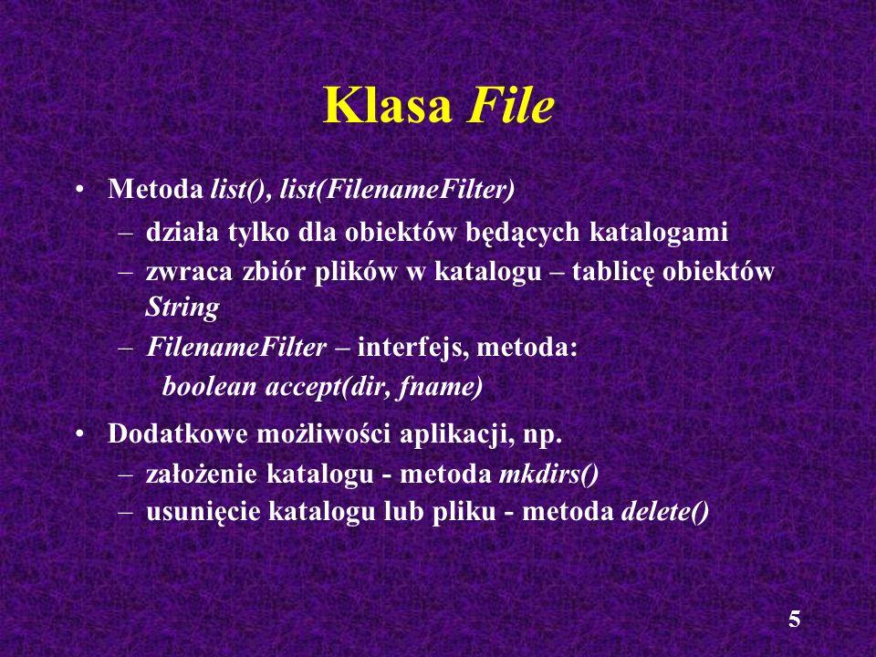 5 Klasa File Metoda list(), list(FilenameFilter) –działa tylko dla obiektów będących katalogami –zwraca zbiór plików w katalogu – tablicę obiektów Str