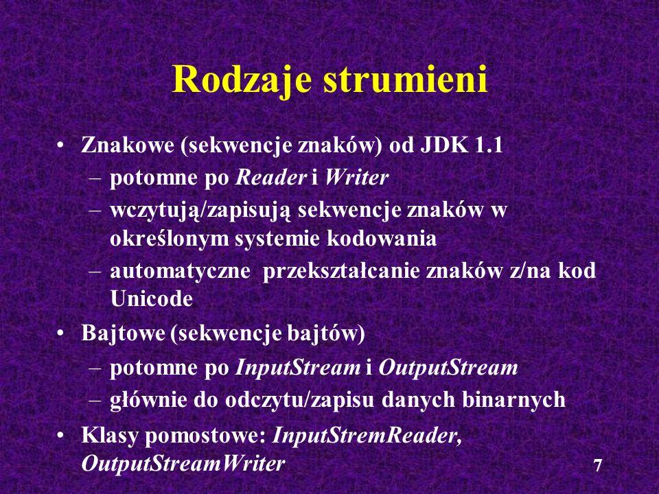 7 Rodzaje strumieni Znakowe (sekwencje znaków) od JDK 1.1 –potomne po Reader i Writer –wczytują/zapisują sekwencje znaków w określonym systemie kodowa