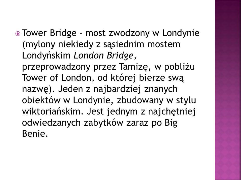 Tower Bridge - most zwodzony w Londynie (mylony niekiedy z sąsiednim mostem Londyńskim London Bridge, przeprowadzony przez Tamizę, w pobliżu Tower of