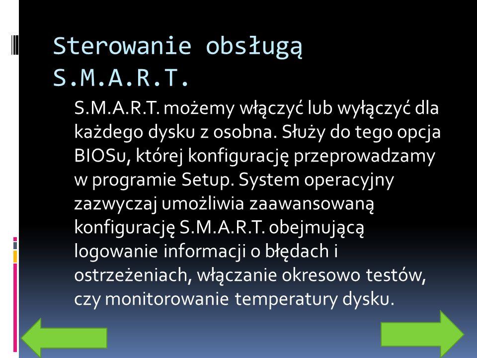 Sterowanie obsługą S.M.A.R.T. S.M.A.R.T. możemy włączyć lub wyłączyć dla każdego dysku z osobna. Służy do tego opcja BIOSu, której konfigurację przepr