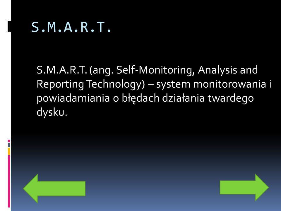 S.M.A.R.T. S.M.A.R.T. (ang. Self-Monitoring, Analysis and Reporting Technology) – system monitorowania i powiadamiania o błędach działania twardego dy