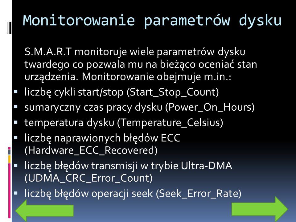 Monitorowanie parametrów dysku S.M.A.R.T monitoruje wiele parametrów dysku twardego co pozwala mu na bieżąco oceniać stan urządzenia. Monitorowanie ob