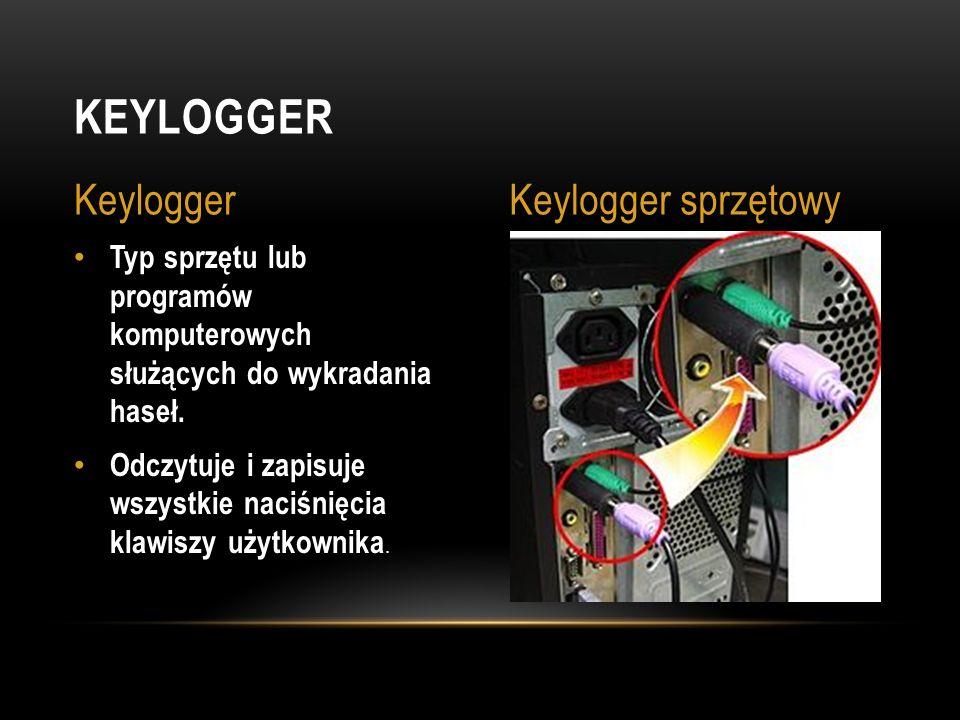 Typ sprzętu lub programów komputerowych służących do wykradania haseł. Odczytuje i zapisuje wszystkie naciśnięcia klawiszy użytkownika. KEYLOGGER Keyl