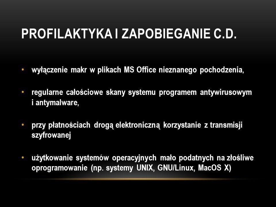 PROFILAKTYKA I ZAPOBIEGANIE C.D. wyłączenie makr w plikach MS Office nieznanego pochodzenia, regularne całościowe skany systemu programem antywirusowy