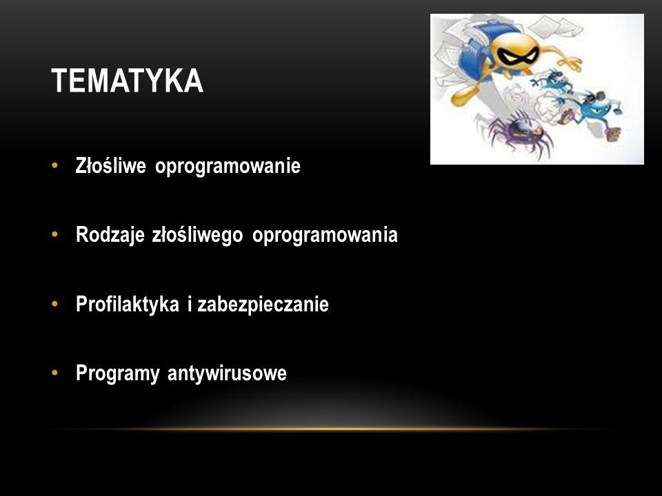 TEMATYKA Złośliwe oprogramowanie Rodzaje złośliwego oprogramowania Profilaktyka i zabezpieczanie Programy antywirusowe