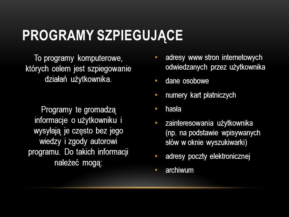 To programy komputerowe, których celem jest szpiegowanie działań użytkownika. Programy te gromadzą informacje o użytkowniku i wysyłają je często bez j