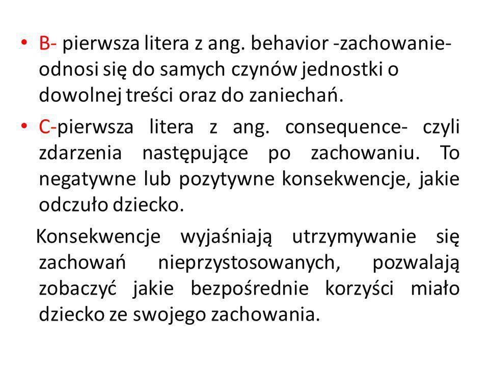 B- pierwsza litera z ang. behavior -zachowanie- odnosi się do samych czynów jednostki o dowolnej treści oraz do zaniechań. C-pierwsza litera z ang. co