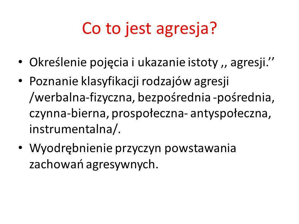Co to jest agresja? Określenie pojęcia i ukazanie istoty,, agresji. Poznanie klasyfikacji rodzajów agresji /werbalna-fizyczna, bezpośrednia -pośrednia