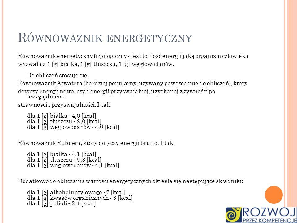 R ÓWNOWAŻNIK ENERGETYCZNY Równoważnik energetyczny fizjologiczny - jest to ilość energii jaką organizm człowieka wyzwala z 1 [g] białka, 1 [g] tłuszcz