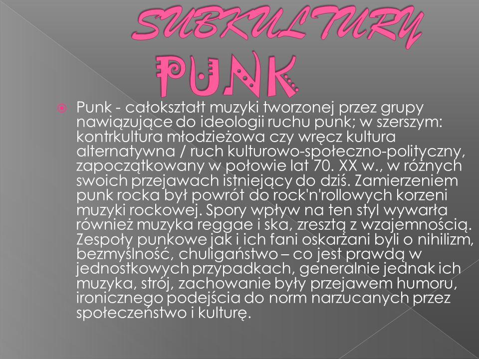 Punk - całokształt muzyki tworzonej przez grupy nawiązujące do ideologii ruchu punk; w szerszym: kontrkultura młodzieżowa czy wręcz kultura alternatyw