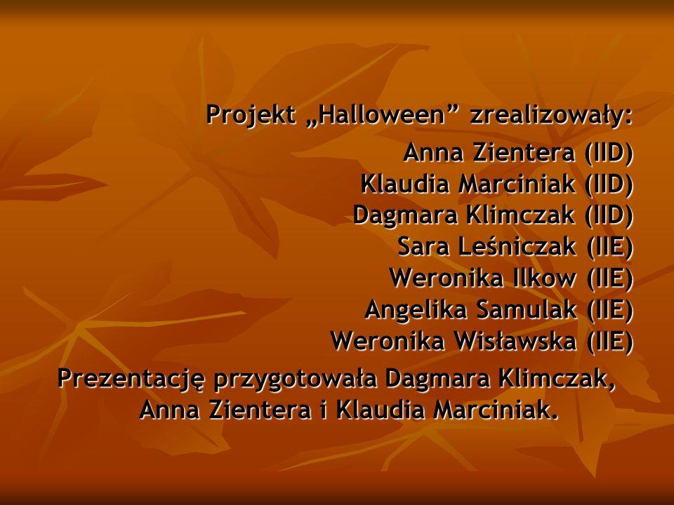 Projekt Halloween zrealizowały: Anna Zientera (IID) Klaudia Marciniak (IID) Dagmara Klimczak (IID) Sara Leśniczak (IIE) Weronika Ilkow (IIE) Angelika