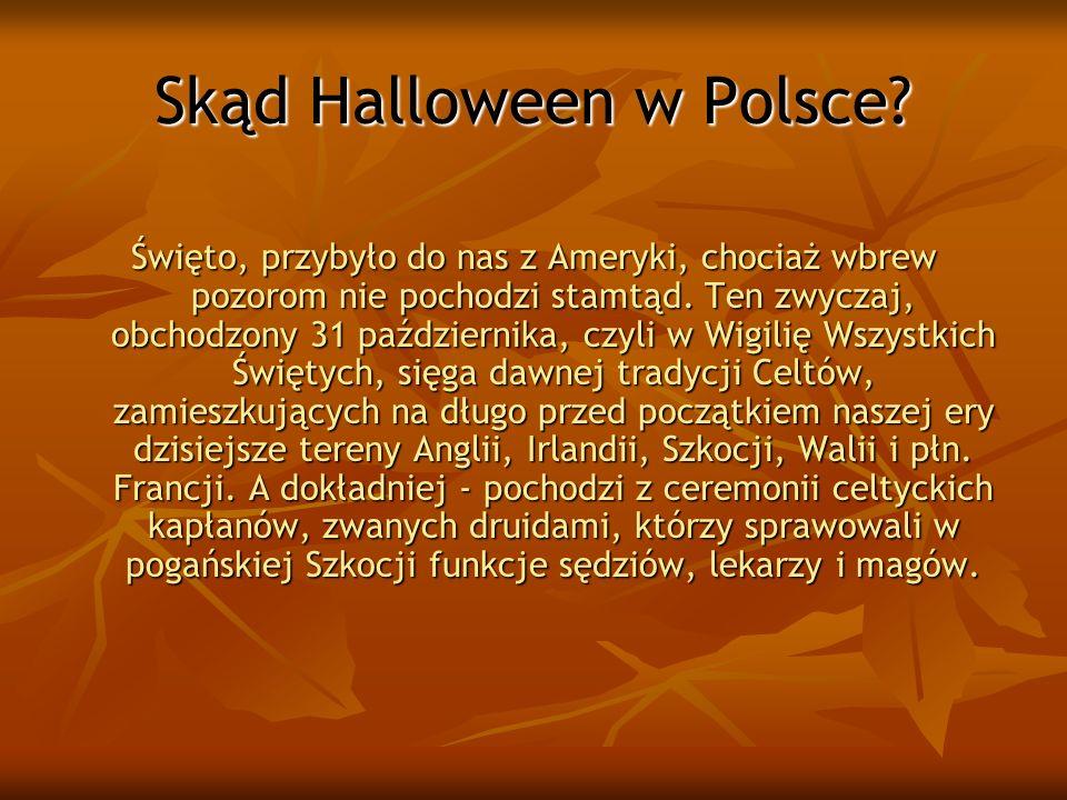Skąd Halloween w Polsce? Święto, przybyło do nas z Ameryki, chociaż wbrew pozorom nie pochodzi stamtąd. Ten zwyczaj, obchodzony 31 października, czyli